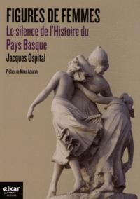Jacques Ospital - Figures de femmes - Le silence de l'Histoire du Pays Basque.