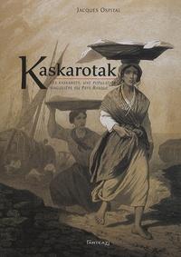 Jacques Ospital - Kaskarotak : les Kaskarots, une population singulière du Pays basque.