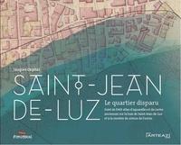 Jacques Ospital - Saint-Jean-de-Luz, le quartier disparu - Suivi de Petit atlas d'aquarelles et de cartes anciennes concernant la baie de Saint-Jean-de-luz et la montée du niveau de l'Océan.