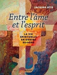 Télécharger le livre en ligne google Entre l'âme et l'esprit  - La vie spirituelle en quatre saisons RTF CHM FB2 par Jacques Otis 9782896887286 en francais
