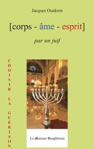 Jacques Ouaknin - Corps-âme-esprit par un juif.