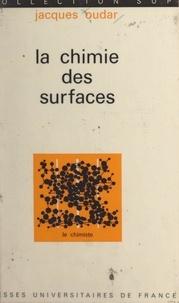 Jacques Oudar et Jacques Bénard - La chimie des surfaces.