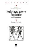 Jacques Oulhen et Pierre Brulé - Esclavage, guerre, économie en Grèce ancienne - Hommages à Yvon Garlan.
