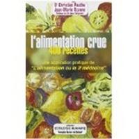 """Jacques Ozanne et Christian Pauthe - L'alimentation crue en 400 recettes - Une application pratique de """"L'alimentation ou la troisième médecine""""."""