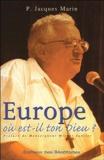 Jacques P Marin - Europe, où est-il ton Dieu ?.