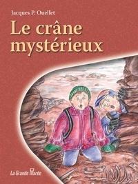 Jacques P Ouellet - Le crâne mystérieux.