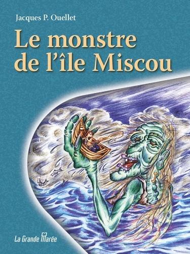 Jacques P Ouellet - Le monstre de l'Île Miscou.