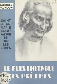 Jacques Pagnoux et Henri Mazerat - Le plus imitable des prêtres : Saint Jean-Marie Vianney - Patron de tous les curés.