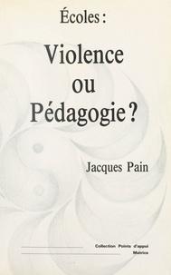 Jacques Pain - Écoles, violence ou pédagogie ?.