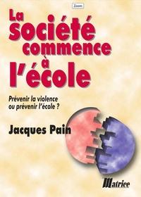 Jacques Pain - La société commence à l'école - Prévenir la violence ou prévenir l'école ?.