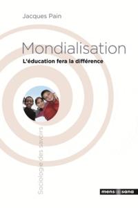 Jacques Pain - Mondialisation - L'éducation fera la différence.