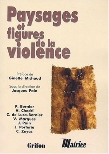 Jacques Pain - Paysages et figures de la violence.