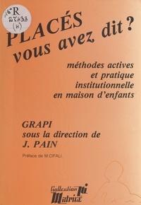 Jacques Pain - Places,Vous Avez Dit - Méthodes actives et pratique institutionnelle en maison d'enfants.