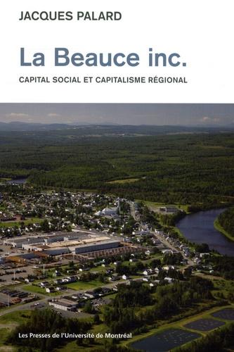 Jacques Palard - La Beauce inc. - Capital social et capitalisme régional.