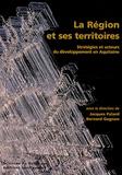 Jacques Palard et Bernard Gagnon - La Région et ses territoires - Stratégies et acteurs du développement en Aquitaine.