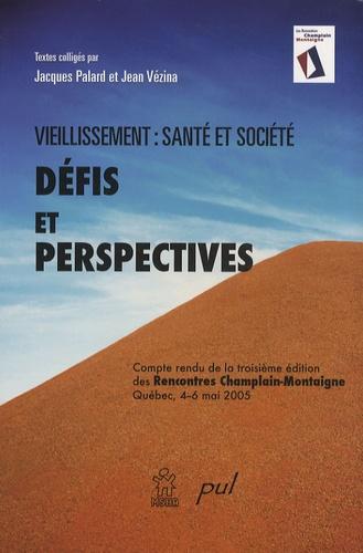 Jacques Palard et Jean Vézina - Viellissement : santé et société - Défis et perspectives.
