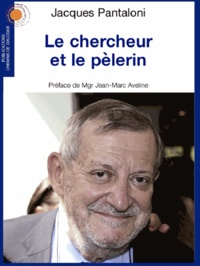 Jacques Pantaloni - Le chercheur et le pèlerin.