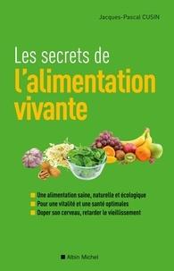 Jacques-Pascal Cusin - Les Secrets de l'alimentation vivante.