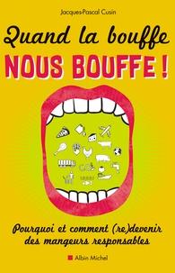 Jacques-Pascal Cusin - Quand la bouffe nous bouffe ! - Pourquoi et comment (re)devenir des mangeurs responsables.