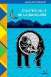 Jacques Pasquet - Contes inuit de la banquise - Voyage dans l'Arctique canadien.