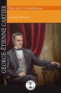 Jacques Pasquet et  Sybiline - George-Étienne Cartier - Père de la Confédération.