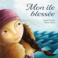 Jacques Pasquet et Marion Arbona - Mon île blessée-Nouvelle éditon 2020.