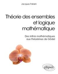 Jacques Patarin - Théorie des ensembles et logique mathématique - Des infinis mathématiques aux théorèmes de Gödel.