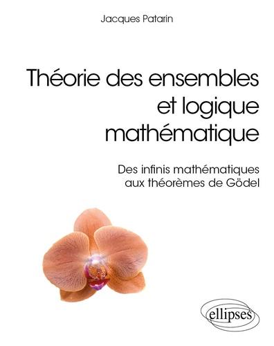 Théorie des ensembles et logique mathématique. Des infinis mathématiques aux théorèmes de Gödel
