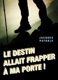 Jacques Paturle - Le destin allait frapper à ma porte !.