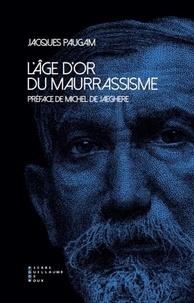 Jacques Paugam - L'âge d'or du maurrassisme.