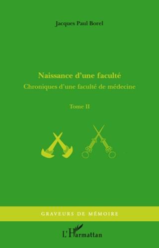 Jacques-Paul Borel - Chroniques d'une faculté de médecine - Tome 2, Naissance d'une faculté.