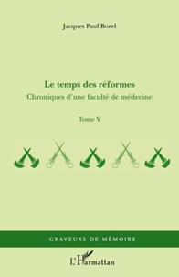 Jacques-Paul Borel - Chroniques d'une faculté de médecine - Tome 5, Le temps des réformes.