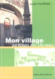 Jacques-Paul Borel - Mon village au temps des chevaux.