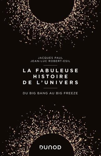 La fabuleuse histoire de l'Univers. Du Big Bang au Big Freeze