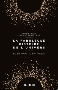 Jacques Paul et Jean-Luc Robert-Esil - La fabuleuse histoire de l'univers - Du Big Bang au Big Freeze.