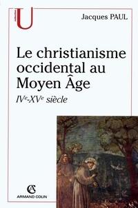 Jacques Paul - Le christianisme occidental au Moyen Âge - IVe-XVe siècle.