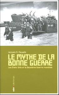Jacques Pauwels - Le mythe de la bonne guerre - Les Etats-Unis et la Deuxième Guerre mondiale.