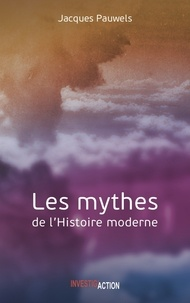 Jacques Pauwels - Les mythes de l'Histoire moderne.