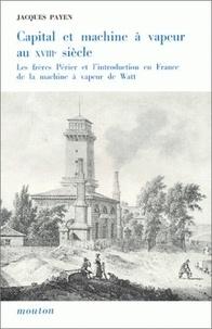 Jacques Payen - Capital et machine à vapeur au 18e siècle. - Les frères Périer et l'introduction en France de la machine à vapeur de Watt.