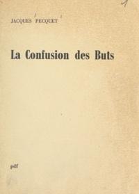 Jacques Pecquet - La confusion des buts.