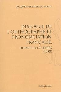 Jacques Peletier du Mans - Dialogue de l'orthographe et prononciation françoese, departi an deus livres (1550).