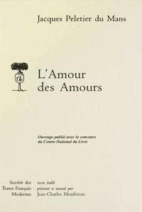 Jacques Peletier du Mans - L'amour des amours.