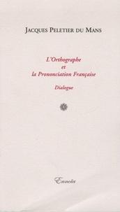 Jacques Peletier du Mans - L'Orthographe et la Prononciation Française - Dialogue.