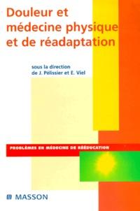 Jacques Pélissier et Eric Viel - Douleur et médecine physique et de réadaptation.