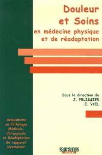 Jacques Pélissier et E Viel - Douleur et Soins en Médecine Physique et de Réadaptation.