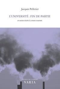 Jacques Pelletier et Simon Tremblay-Pepin - L'université : fin de partie - et autres écrits à contre-courant.