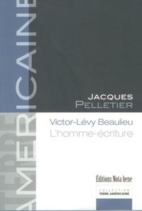 Jacques Pelletier - Victor-Lévy Beaulieu. L'homme-écriture.
