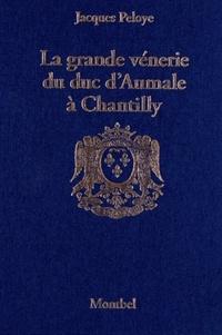 Jacques Peloye - La grande vénerie du duc d'Aumale à Chantilly (1872-1886).