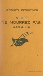 Jacques Pendower et Pauline Verdun - Vous ne mourrez pas, Angela.