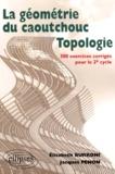 Jacques Penon et Elisabeth Burroni - La géométrie du caoutchouc, topologie - 300 exercices corrigés pour le 2ème cycle.